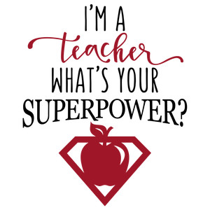i'm a teacher superpower phrase