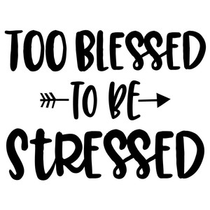 too blessed to be stressed arrow quote