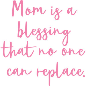 mom is a blessing that no one can replace.