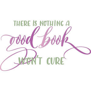 there is nothing a good book won't cure