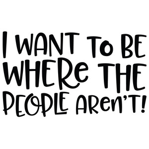 i want to be where the people aren't