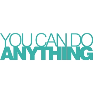 'you can do anything' phrase