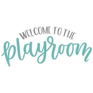 welcome to the playroom