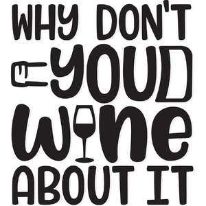 why don't you wine about it
