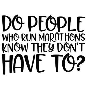 do people who run marathons know they don't have to? quote