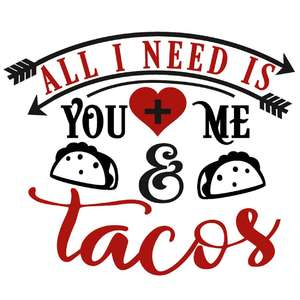 all i need you me and tacos