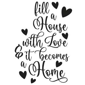 fill a house with love & it becomes a home