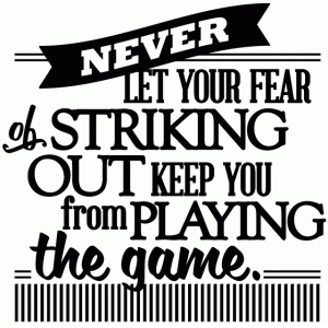 never let your fear of striking out - vinyl phrase