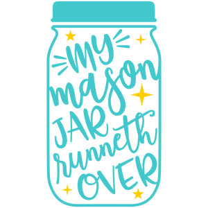 my mason jar runneth over