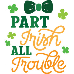 part irish, all trouble