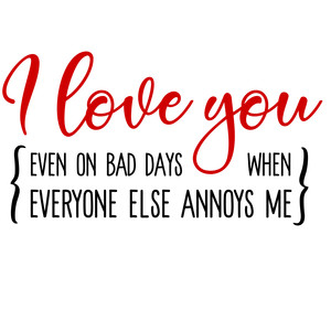 i love you bad days