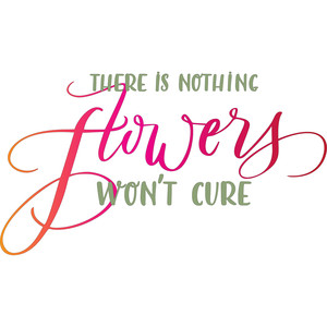 there is nothing flowers won't cure