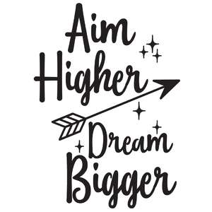 aim higher dream bigger arrow quote