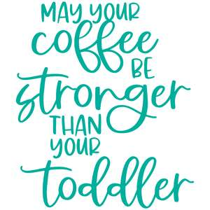 may your coffee be stronger than you coffee
