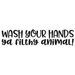 wash your hands ya filthy animal!