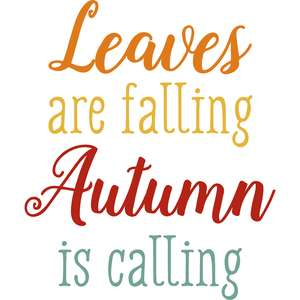 leaves are falling and autumn is calling