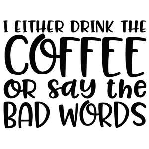 i either drink the coffee or say the bad words