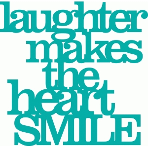 'laughter makes the heart smile' phrase