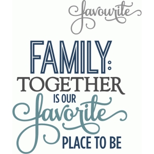 family - favorite place to be - phrase