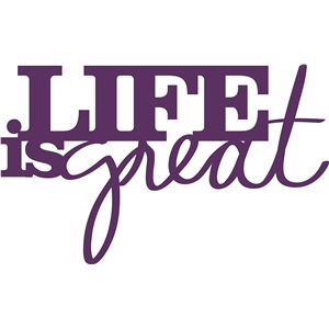 'life is great' phrase