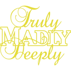 'truly madly deeply' phrase