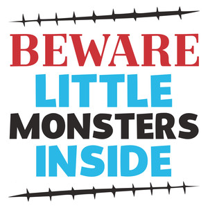 beware little monsters inside