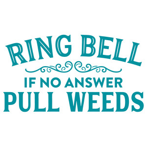 ring bell if no answer pull weeds