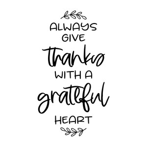 always give thanks with a grateful heart