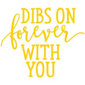 dibs on forever with you