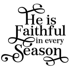 he is faithful in every season
