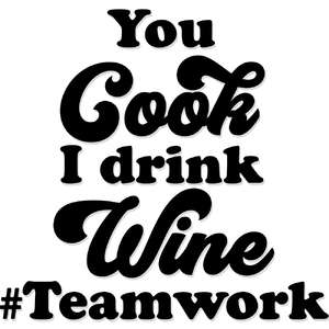 you cook, i drink wine #teamwork