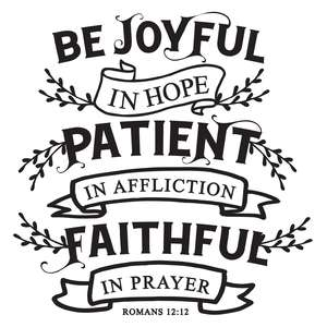 be joyful in hope patient on affliction faithful in prayer
