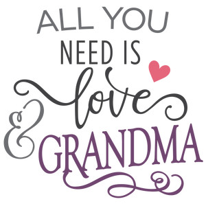 all you need is love - grandma phrase