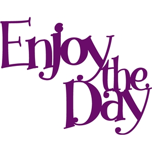 enjoy the day