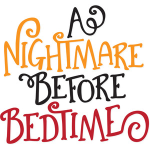 a nightmare before bedtime