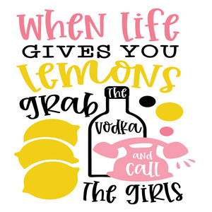 when life gives you lemons grab vodka
