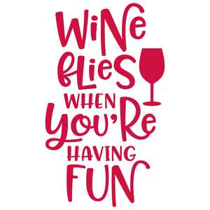 wine flies when you are having fun