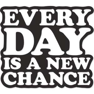 every day is a new chance