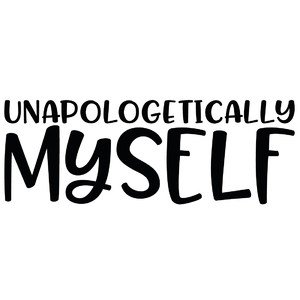 unapologetically myself