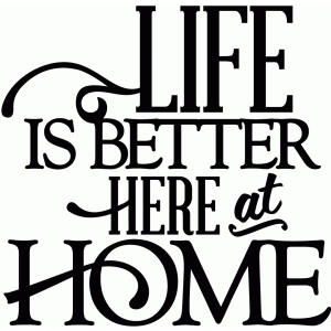 life is better here at home - vinyl phrase