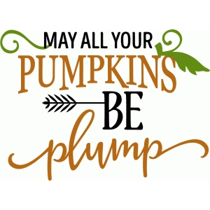may all your pumpkins be plump phrase