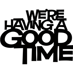 'we're having a good time' phrase
