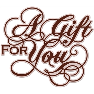 'a gift for you' word phrase