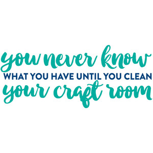 until you clean your craft room