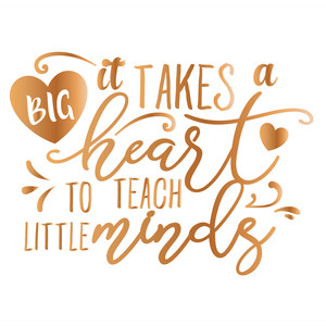 it takes a big heart to teach little minds