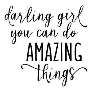darling girl you can do amazing things phrase