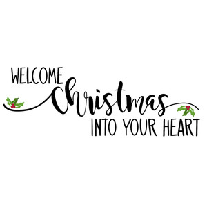 welcome christmas into your heart phrase