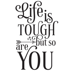 life is tough but so are you quote