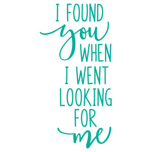i found you when i went looking for me