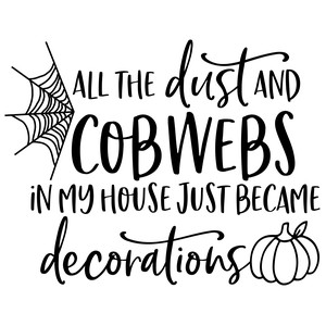 all the dust and cobwebs in my house just became decorations